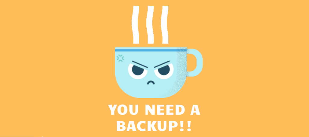 You need a backup!